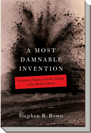 A Most Damnable Invention Book | Dynamite, nitrates and the making of the modern world |  Stephen R. Bown