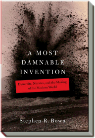 A Most Damnable Invention | Dynamite, nitrates and the making of the modern world | Stephen R. Bown