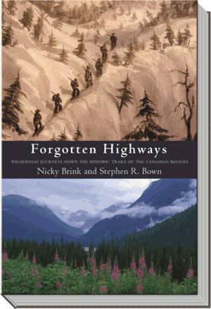 Forgotten Highways Book | Wilderness Journeys Down the Historic Trails of the Canadian Rockies |  Stephen R. Bown
