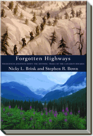 Forgotten Highways | Wilderness Journeys Down the Historic Trails of the Canadian Rockies | Stephen R. Bown