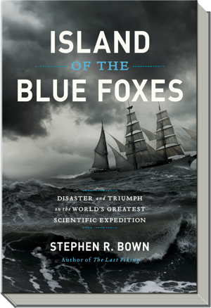 Island of the Blue Foxes Book | Disaster and Triumph of the World's Greatest Scientific Expedition |  Stephen R. Bown