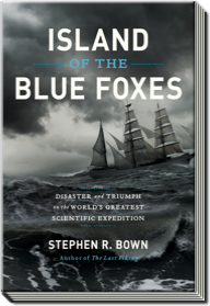 Island of the Blue Foxes | Disaster and Triumph of the World's Greatest Scientific Expedition | Stephen R. Bown