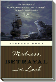 Madness, Betrayal and the Lash | The Epic Voyage of Captain George Vancouver | Stephen R. Bown