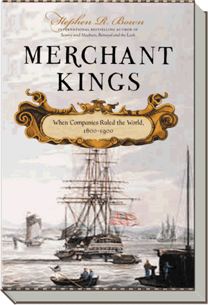 Merchant Kings Book | When Companies Ruled the World, 1600-1900 |  Stephen R. Bown