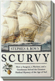 Scurvy | How a Surgeon, a Mariner, and a Gentleman Solved the Greatest Medical Mystery of the Age of Sail | Stephen R. Bown