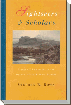 Sightseers and Scholars Book | Scientific travellers in the golden age of natural history |  Stephen R. Bown