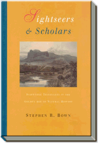 Sightseers and Scholars | Scientific travellers in the golden age of natural history | Stephen R. Bown