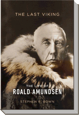 The Last Viking Book | The Life of Roald Amundsen |  Stephen R. Bown