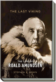The Last Viking |  The Life of Roald Amundsen | Stephen R. Bown